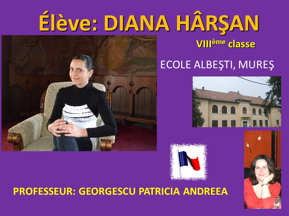 Élève: DIANA HÂRŞAN VIII ème classe ECOLE ALBEŞTI, MUREŞ PROFESSEUR: GEORGESCU PATRICIA ANDREEA