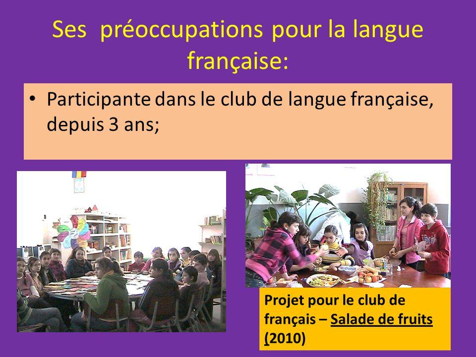 Ses préoccupations pour la langue française: Participante dans le club de langue française, depuis 3 ans;