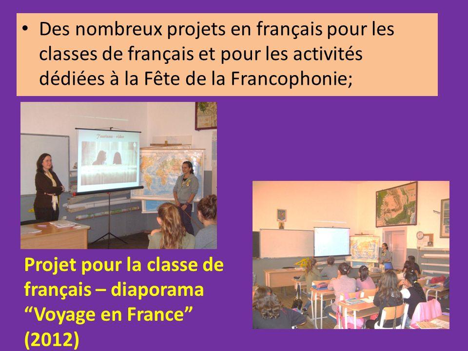 Des nombreux projets en français pour les classes de français et pour les activités dédiées à la Fête de la Francophonie; Projet pour la classe de français – diaporama Voyage en France (2012)
