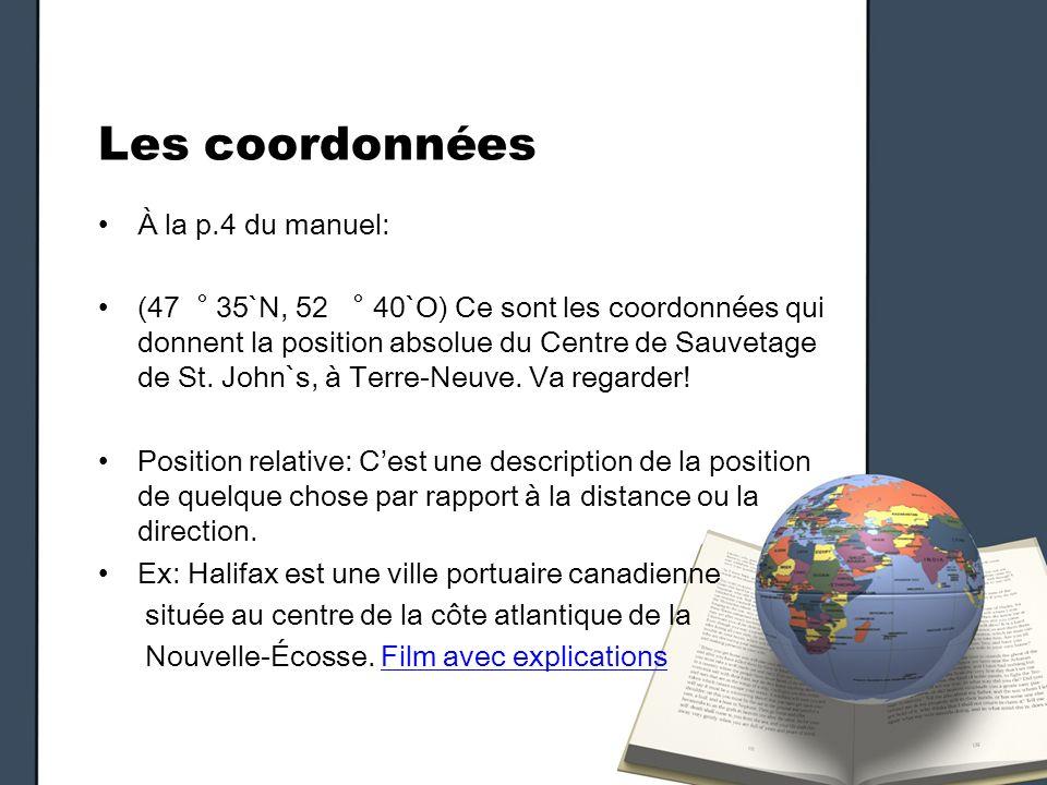 Les coordonnées À la p.4 du manuel: (47 35`N, 52 40`O) Ce sont les coordonnées qui donnent la position absolue du Centre de Sauvetage de St. John`s, à