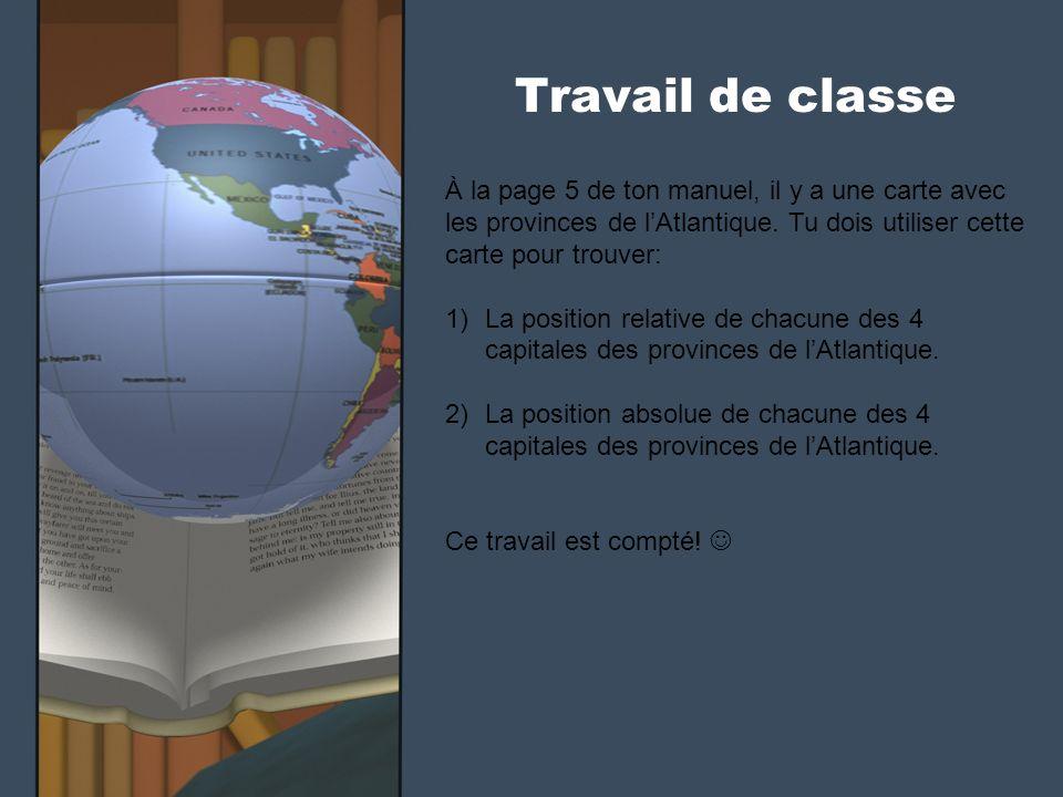 Travail de classe À la page 5 de ton manuel, il y a une carte avec les provinces de lAtlantique. Tu dois utiliser cette carte pour trouver: 1)La posit