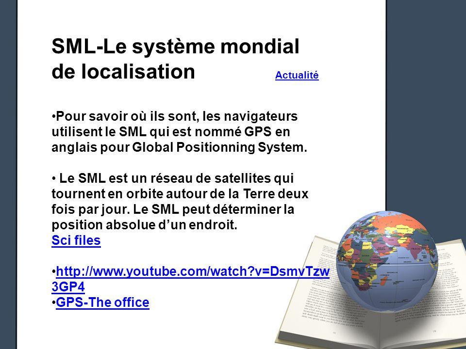 SML-Le système mondial de localisation Actualité Actualité Pour savoir où ils sont, les navigateurs utilisent le SML qui est nommé GPS en anglais pour