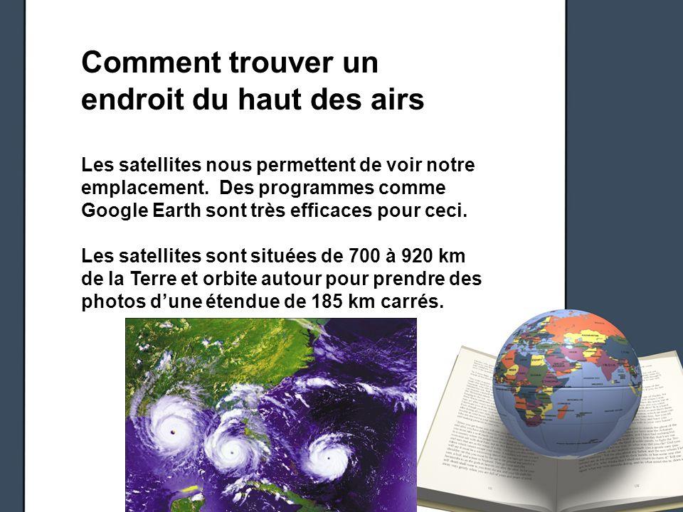 Comment trouver un endroit du haut des airs Les satellites nous permettent de voir notre emplacement. Des programmes comme Google Earth sont très effi