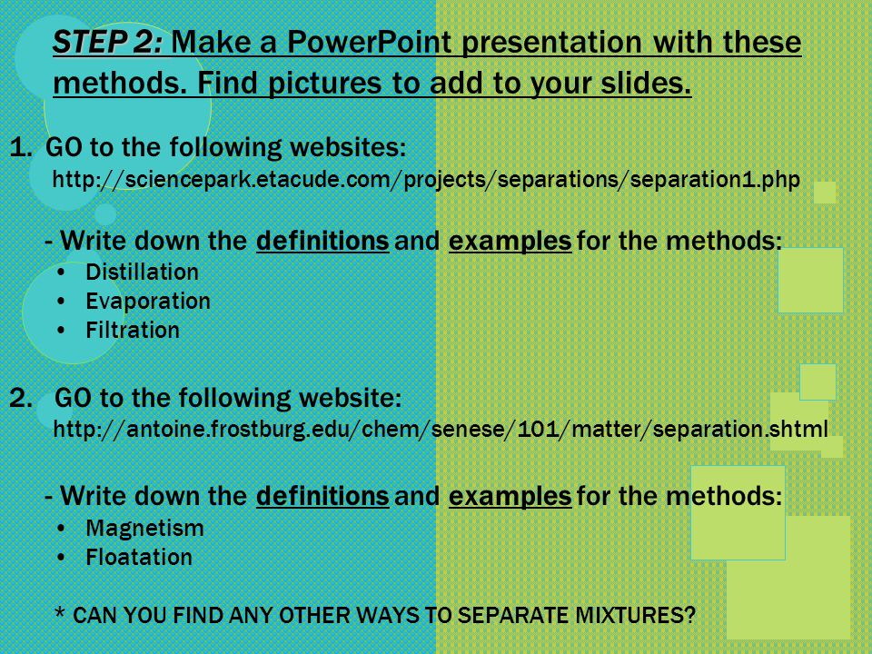 STEP 2: STEP 2: Make a PowerPoint presentation with these methods.
