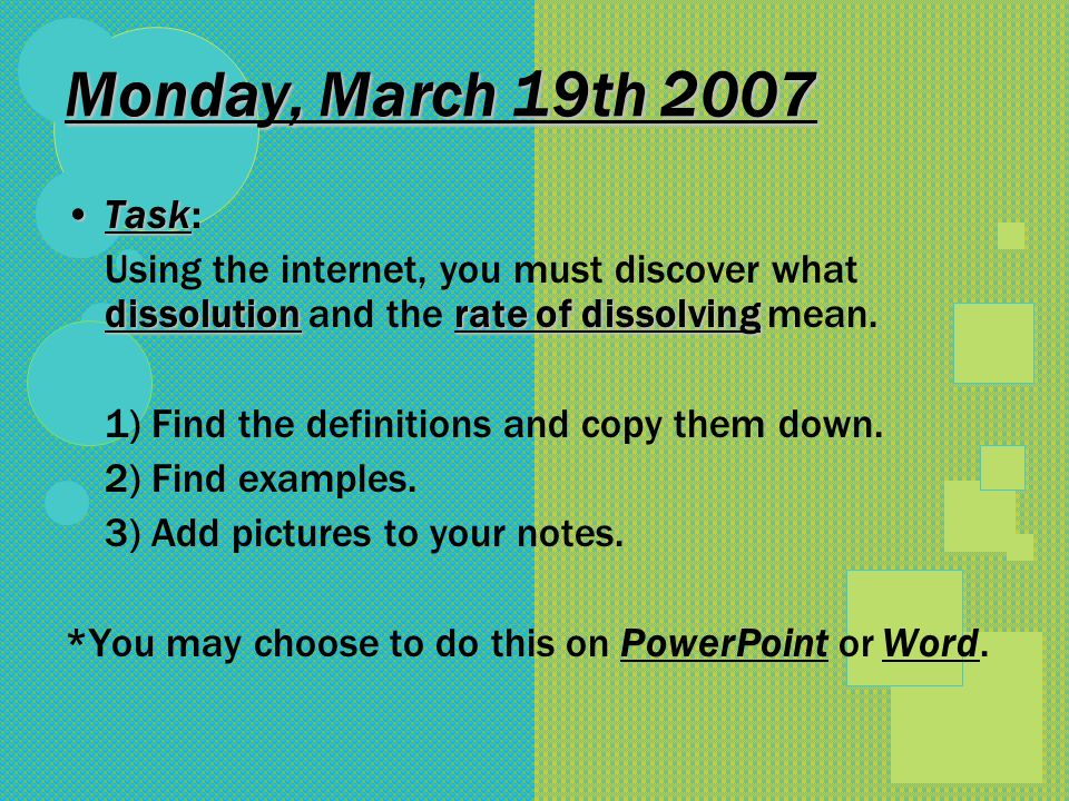Monday, March 19th 2007 TaskTask: dissolutionrate of dissolving Using the internet, you must discover what dissolution and the rate of dissolving mean.