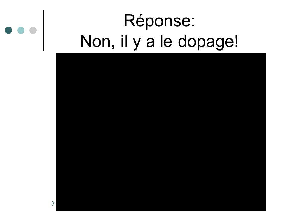 Réponse: Non, il y a le dopage! 3
