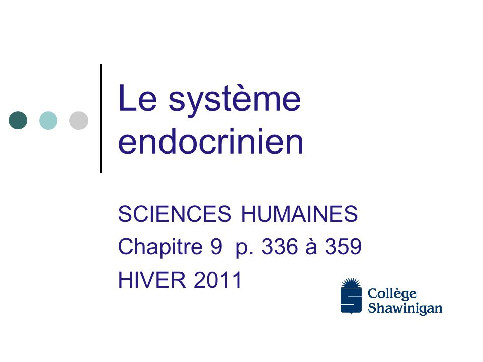 Le système endocrinien SCIENCES HUMAINES Chapitre 9 p. 336 à 359 HIVER 2011