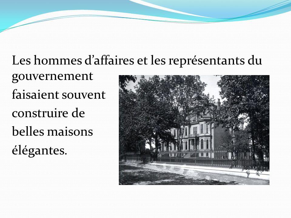 Les hommes daffaires et les représentants du gouvernement faisaient souvent construire de belles maisons élégantes.