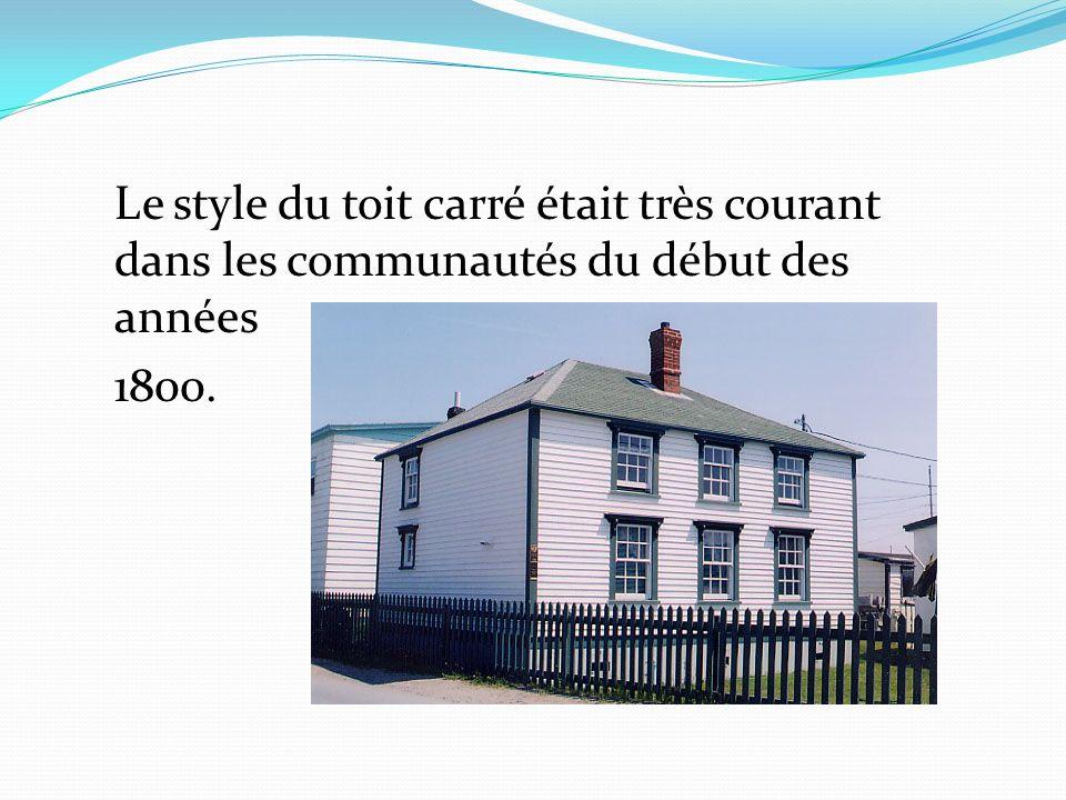 Le style du toit carré était très courant dans les communautés du début des années 1800.