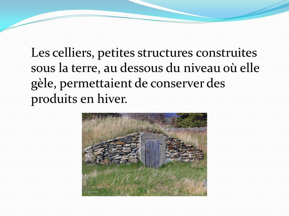 Les celliers, petites structures construites sous la terre, au dessous du niveau où elle gèle, permettaient de conserver des produits en hiver.