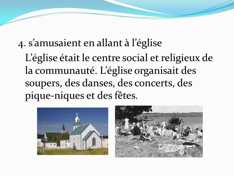 4. samusaient en allant à léglise Léglise était le centre social et religieux de la communauté. Léglise organisait des soupers, des danses, des concer