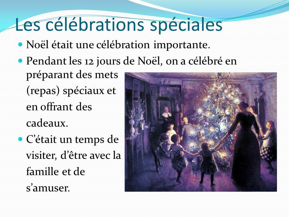 Les célébrations spéciales Noël était une célébration importante. Pendant les 12 jours de Noël, on a célébré en préparant des mets (repas) spéciaux et