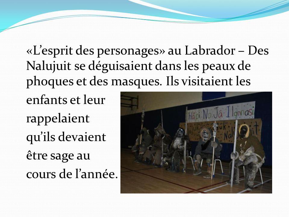 «Lesprit des personages» au Labrador – Des Nalujuit se déguisaient dans les peaux de phoques et des masques. Ils visitaient les enfants et leur rappel