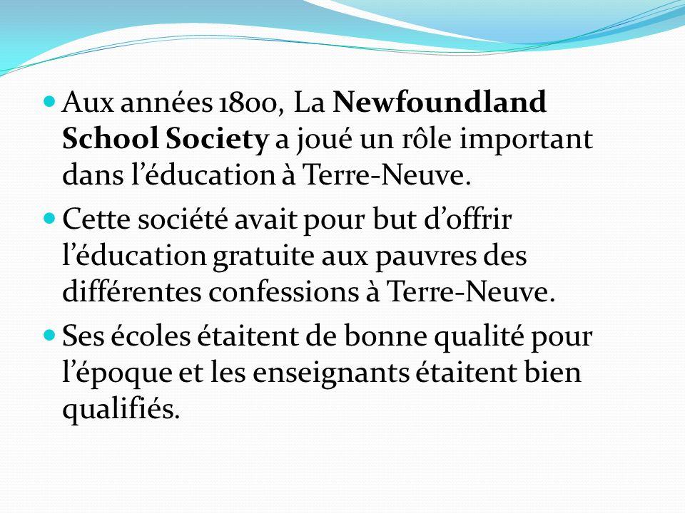 Aux années 1800, La Newfoundland School Society a joué un rôle important dans léducation à Terre-Neuve. Cette société avait pour but doffrir léducatio