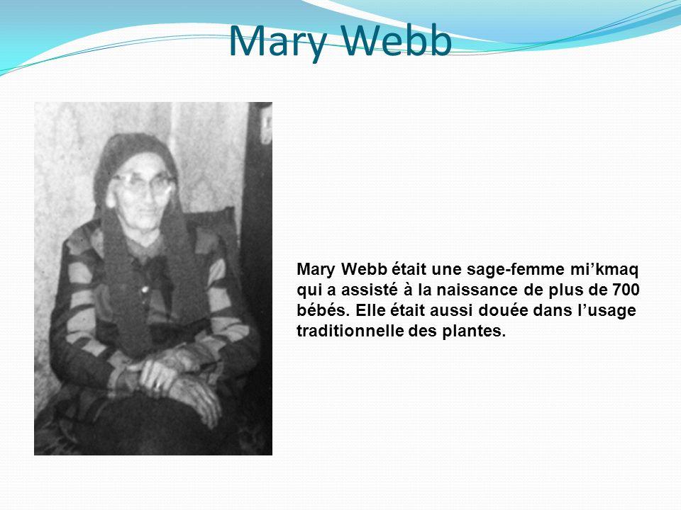 Mary Webb Mary Webb était une sage-femme mikmaq qui a assisté à la naissance de plus de 700 bébés. Elle était aussi douée dans lusage traditionnelle d