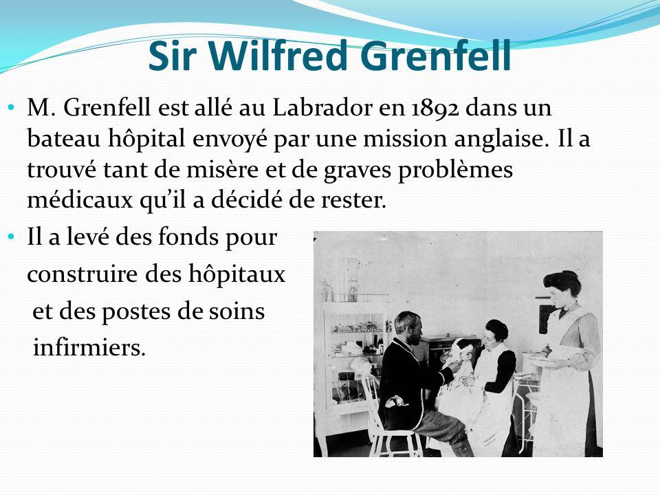 Sir Wilfred Grenfell M. Grenfell est allé au Labrador en 1892 dans un bateau hôpital envoyé par une mission anglaise. Il a trouvé tant de misère et de