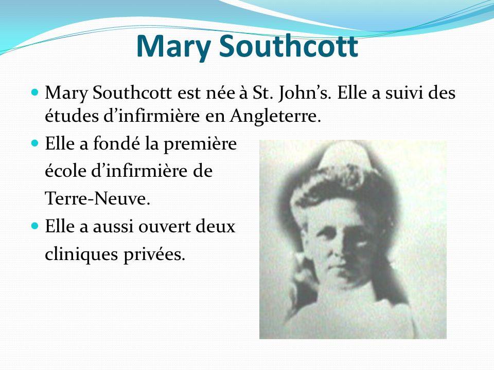 Mary Southcott Mary Southcott est née à St. Johns. Elle a suivi des études dinfirmière en Angleterre. Elle a fondé la première école dinfirmière de Te