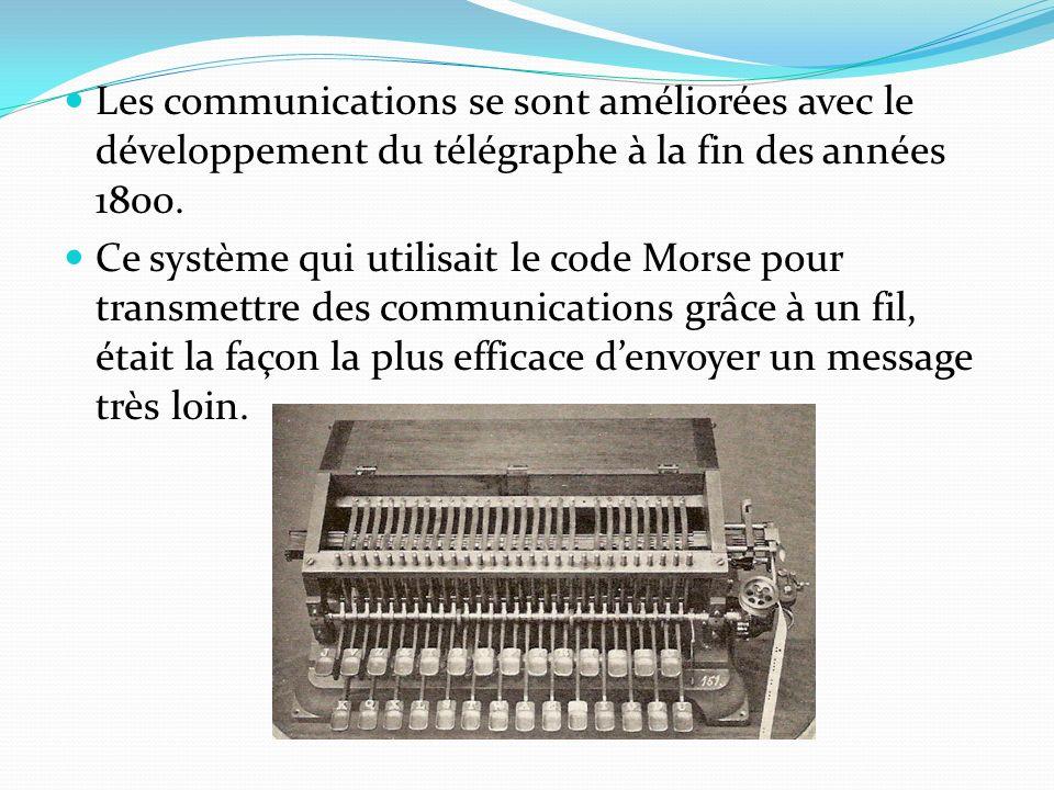 Les communications se sont améliorées avec le développement du télégraphe à la fin des années 1800. Ce système qui utilisait le code Morse pour transm