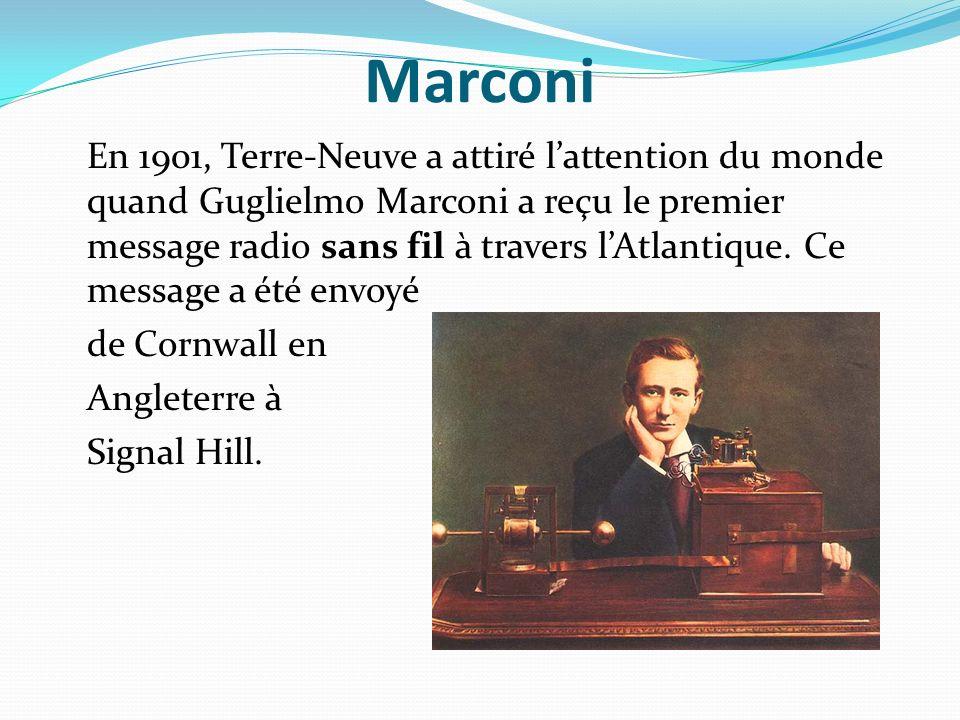 Marconi En 1901, Terre-Neuve a attiré lattention du monde quand Guglielmo Marconi a reçu le premier message radio sans fil à travers lAtlantique. Ce m