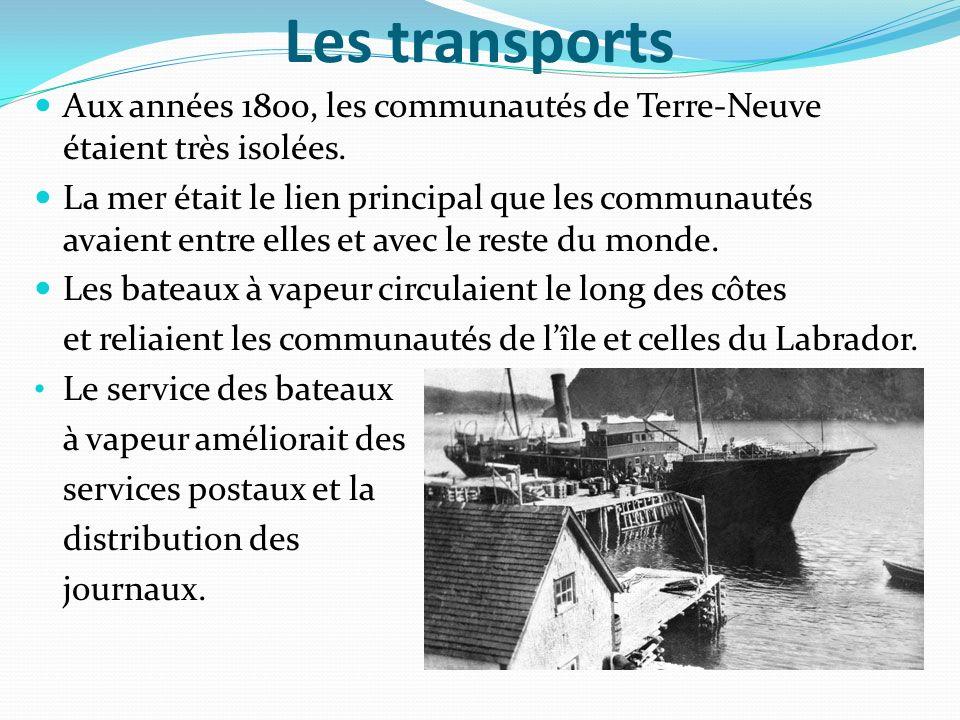Les transports Aux années 1800, les communautés de Terre-Neuve étaient très isolées. La mer était le lien principal que les communautés avaient entre