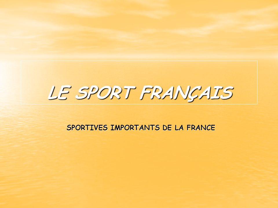 LE SPORT FRANÇAIS SPORTIVES IMPORTANTS DE LA FRANCE