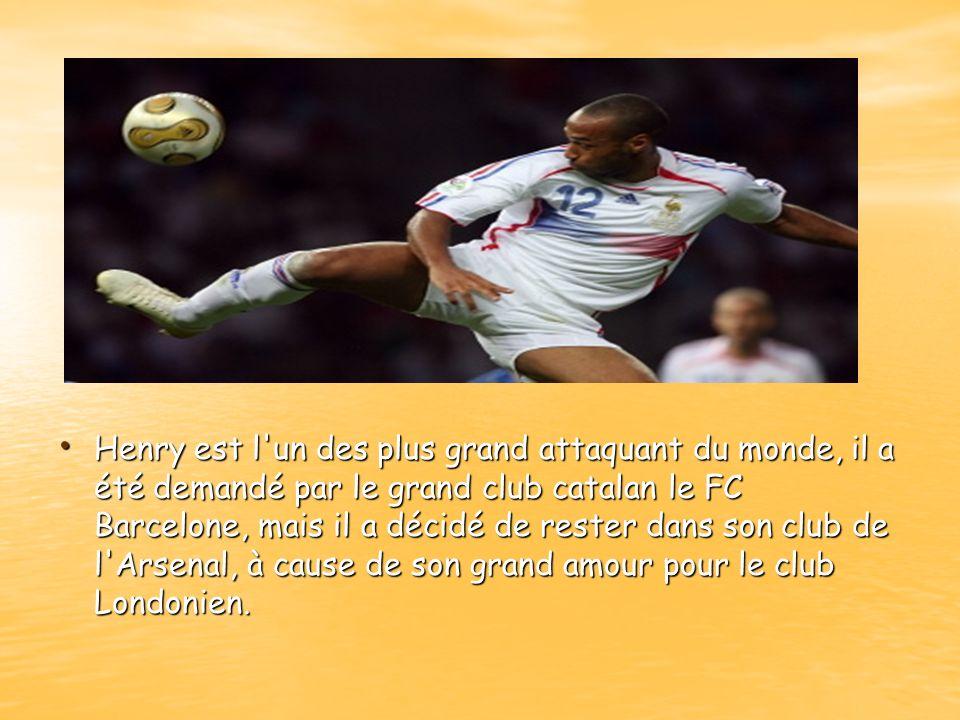 Henry est l'un des plus grand attaquant du monde, il a été demandé par le grand club catalan le FC Barcelone, mais il a décidé de rester dans son club