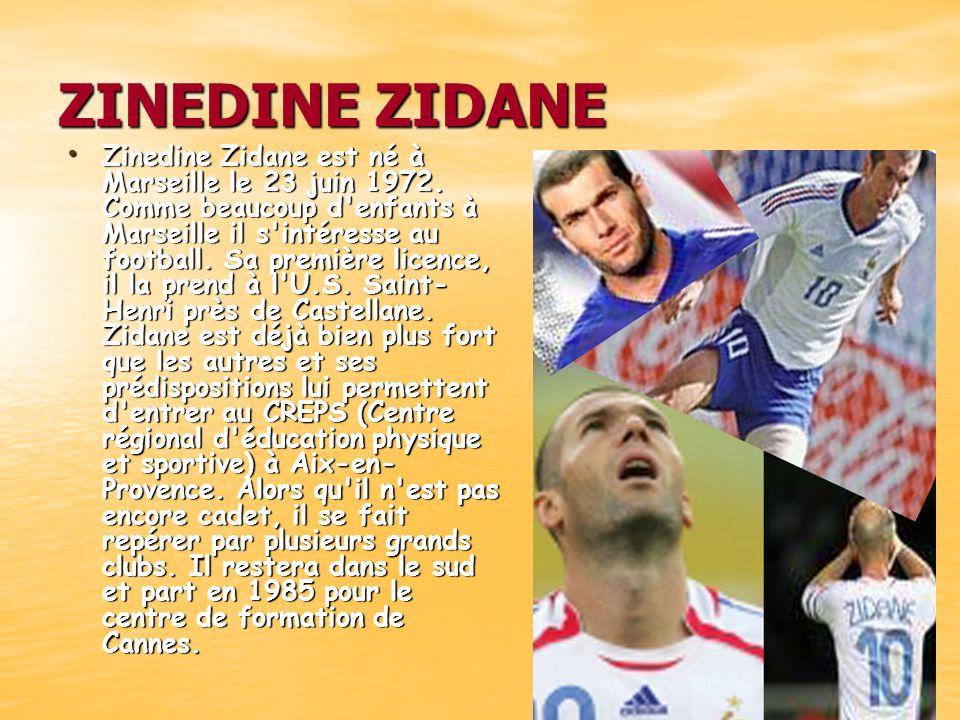 ZINEDINE ZIDANE Zinedine Zidane est né à Marseille le 23 juin 1972. Comme beaucoup d'enfants à Marseille il s'intéresse au football. Sa première licen