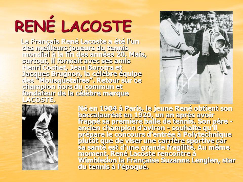 RENÉ LACOSTE Le Français René Lacoste a été l'un des meilleurs joueurs du tennis mondial à la fin des années 20. Mais, surtout, il formait avec ses am