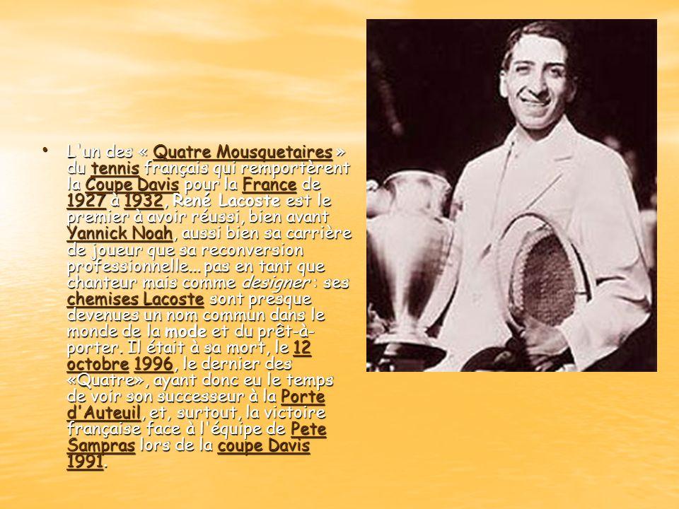 L'un des « Quatre Mousquetaires » du tennis français qui remportèrent la Coupe Davis pour la France de 1927 à 1932, René Lacoste est le premier à avoi