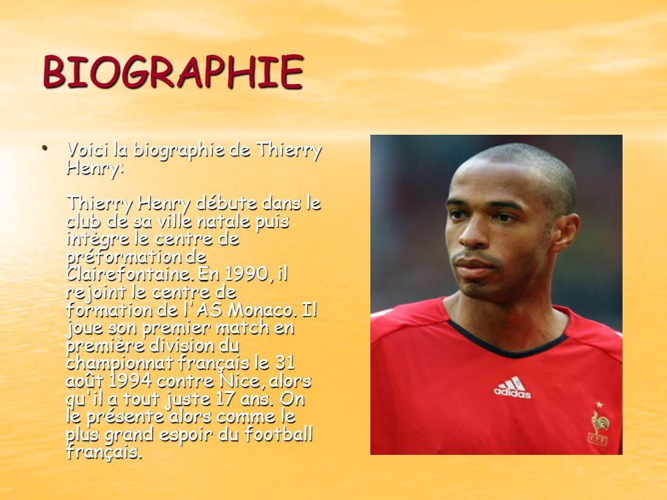 BIOGRAPHIE Voici la biographie de Thierry Henry: Thierry Henry débute dans le club de sa ville natale puis intègre le centre de préformation de Claire