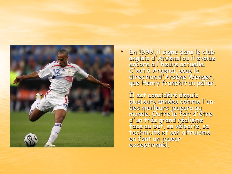 En 1999, il signe dans le club anglais d'Arsenal où il évolue encore à l'heure actuelle. C'est à Arsenal, sous la direction d'Arsène Wenger, que Henry