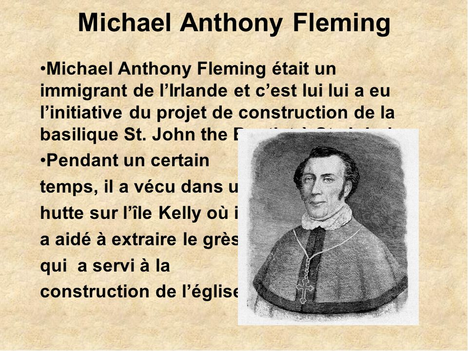 Michael Anthony Fleming Michael Anthony Fleming était un immigrant de lIrlande et cest lui lui a eu linitiative du projet de construction de la basili