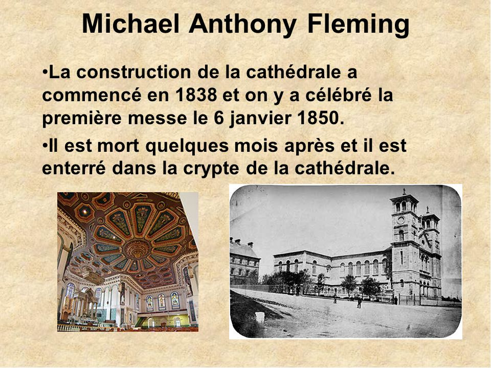Michael Anthony Fleming La construction de la cathédrale a commencé en 1838 et on y a célébré la première messe le 6 janvier 1850.