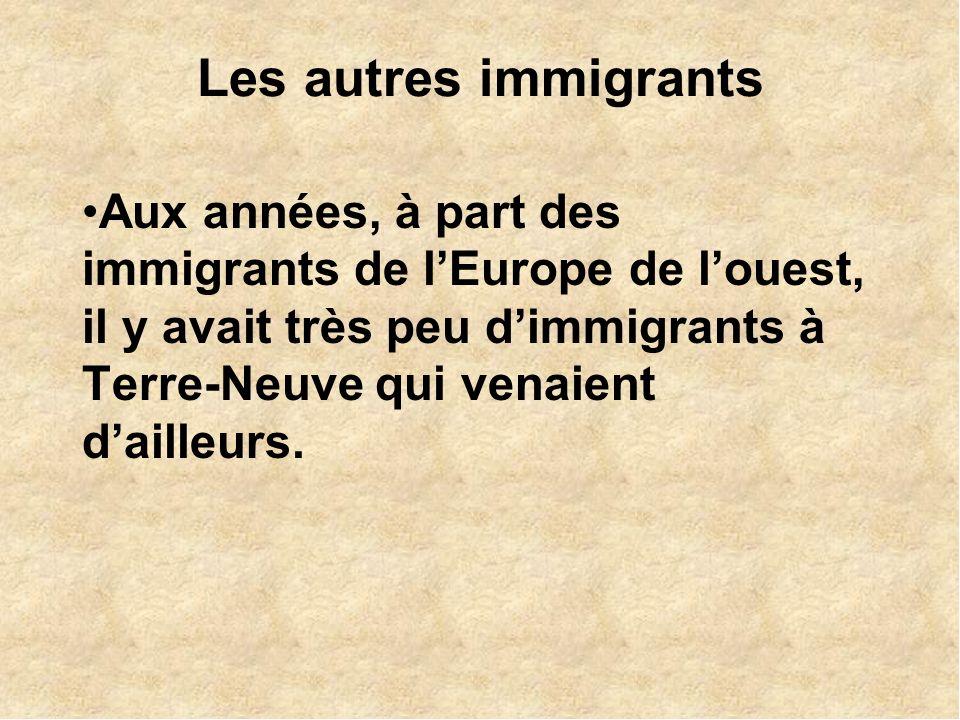 Les autres immigrants Aux années, à part des immigrants de lEurope de louest, il y avait très peu dimmigrants à Terre-Neuve qui venaient dailleurs.