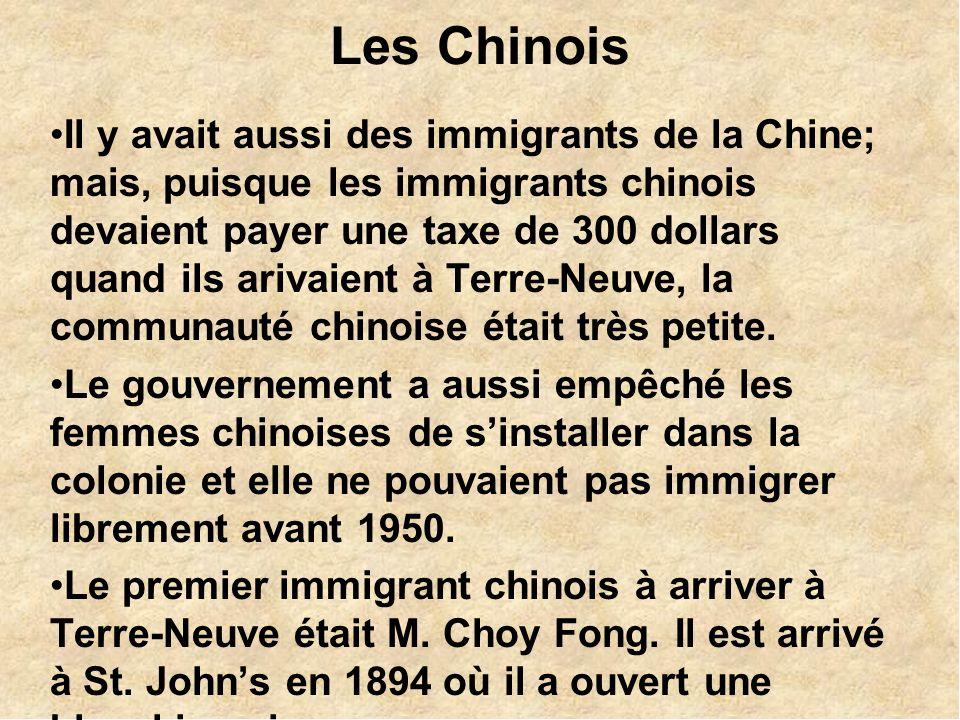 Les Chinois Il y avait aussi des immigrants de la Chine; mais, puisque les immigrants chinois devaient payer une taxe de 300 dollars quand ils arivaient à Terre-Neuve, la communauté chinoise était très petite.