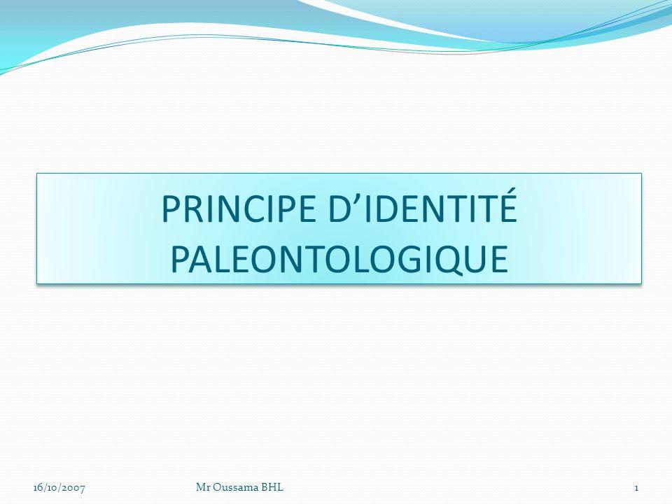 PRINCIPE DIDENTITÉ PALEONTOLOGIQUE Mr Oussama BHL116/10/2007