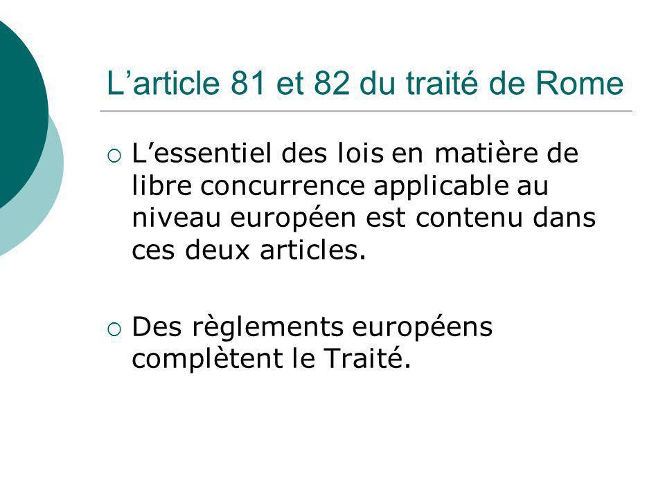 Larticle 81 et 82 du traité de Rome Lessentiel des lois en matière de libre concurrence applicable au niveau européen est contenu dans ces deux articl