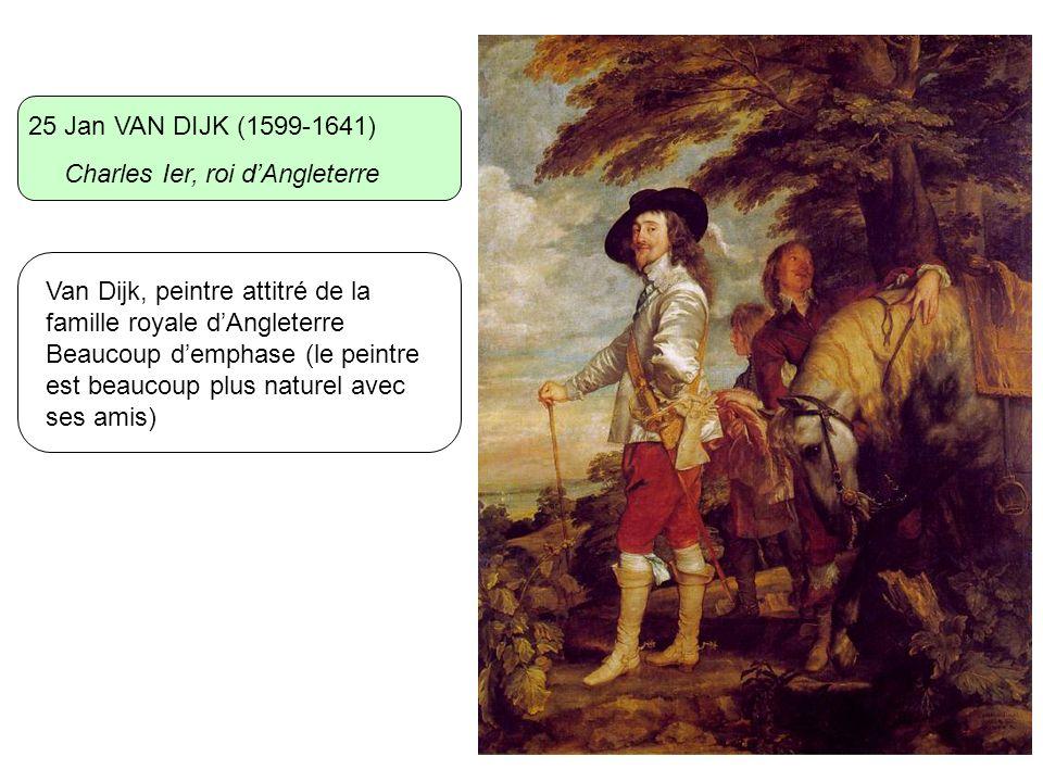 25 Jan VAN DIJK (1599-1641) Charles Ier, roi dAngleterre Van Dijk, peintre attitré de la famille royale dAngleterre Beaucoup demphase (le peintre est