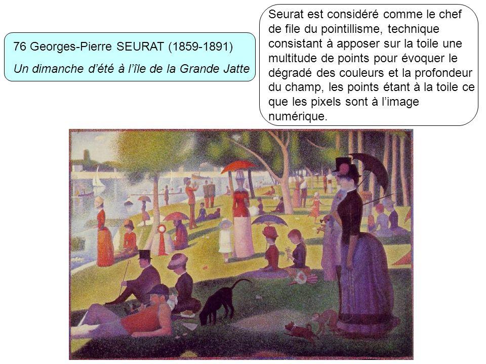 76 Georges-Pierre SEURAT (1859-1891) Un dimanche dété à lîle de la Grande Jatte Seurat est considéré comme le chef de file du pointillisme, technique