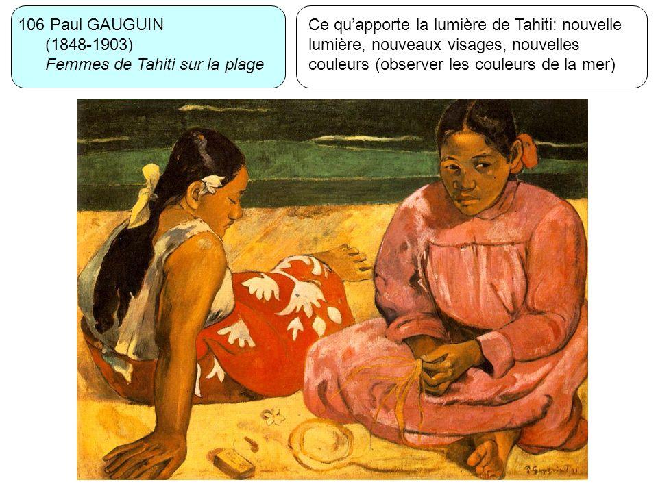 106 Paul GAUGUIN (1848-1903) Femmes de Tahiti sur la plage Ce quapporte la lumière de Tahiti: nouvelle lumière, nouveaux visages, nouvelles couleurs (