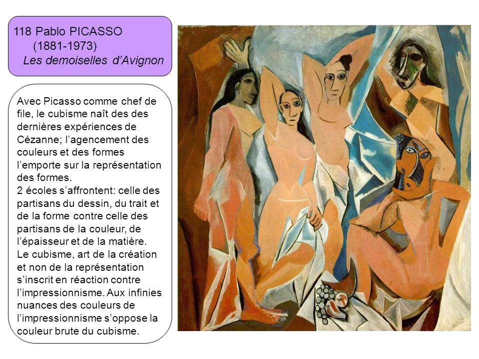 118 Pablo PICASSO (1881-1973) Les demoiselles dAvignon Avec Picasso comme chef de file, le cubisme naît des des dernières expériences de Cézanne; lage