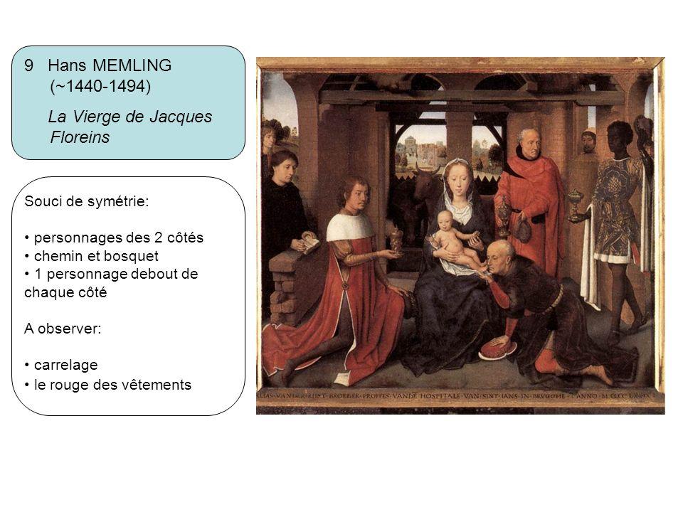 9 Hans MEMLING (~1440-1494) La Vierge de Jacques Floreins Souci de symétrie: personnages des 2 côtés chemin et bosquet 1 personnage debout de chaque c