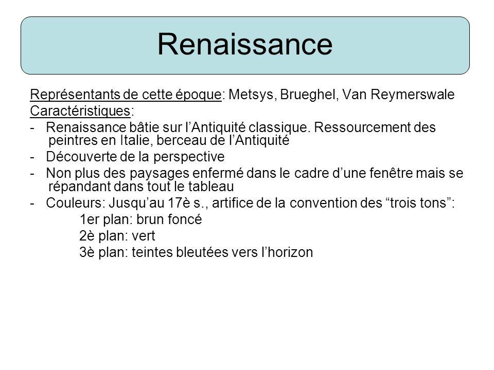 Représentants de cette époque: Metsys, Brueghel, Van Reymerswale Caractéristiques: - Renaissance bâtie sur lAntiquité classique. Ressourcement des pei