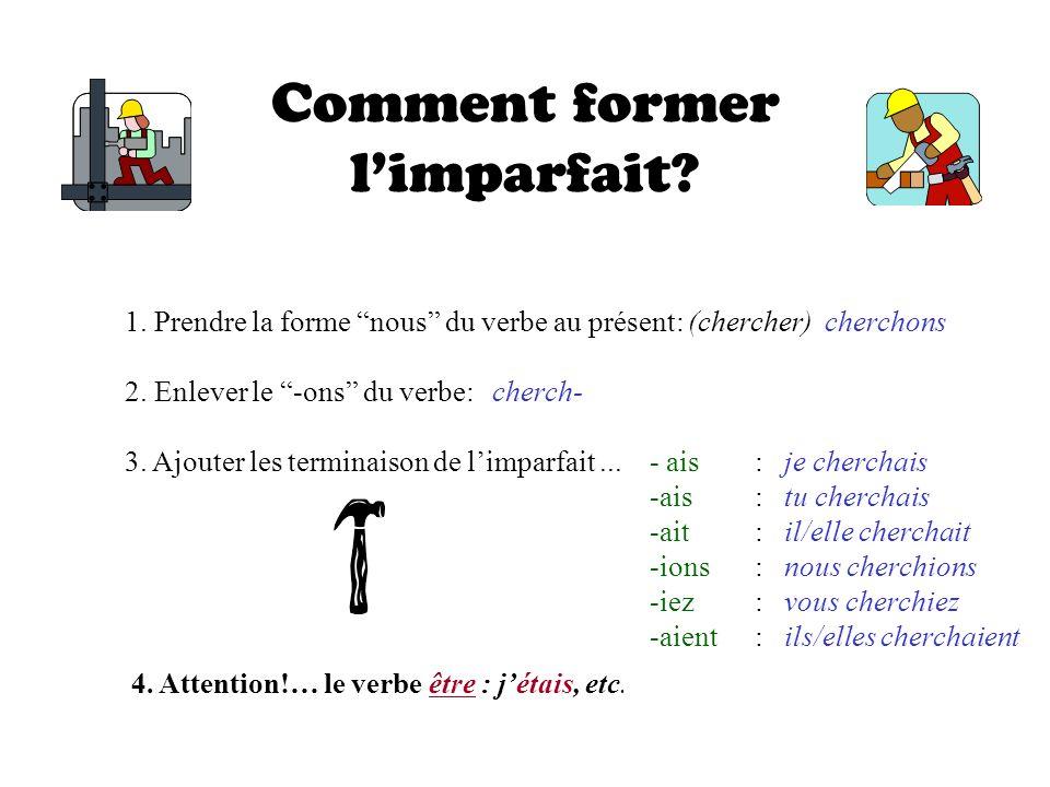 Comment former limparfait.1. Prendre la forme nous du verbe au présent: (chercher) cherchons 2.