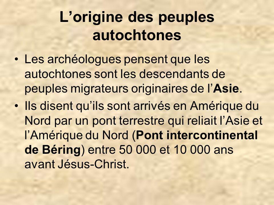 Lorigine des peuples autochtones Les archéologues pensent que les autochtones sont les descendants de peuples migrateurs originaires de lAsie. Ils dis
