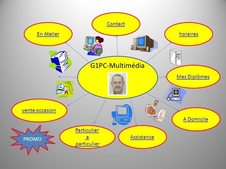 En Atelier vente occasion Contact horaires Mes Diplômes A Domicile Assistance G1PC-Multimédia Particulier a particulier PROMO Vente neuf