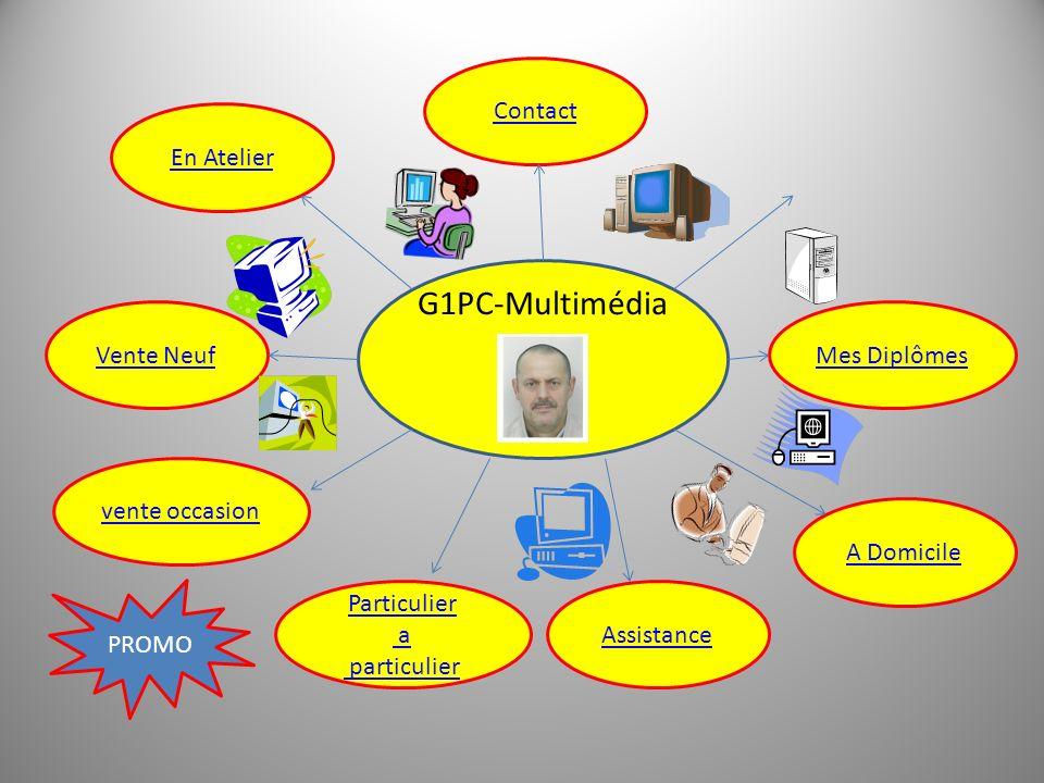 En Atelier Vente Neuf vente occasion Contact horaires Mes Diplômes Assistance G1PC-Multimédia Particulier a particulier PROMO A domicile