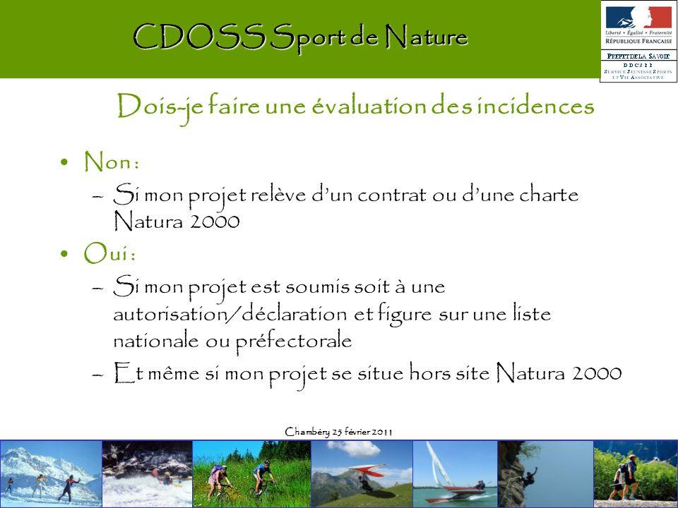 Chambéry 25 février 2011 Non : –Si mon projet relève dun contrat ou dune charte Natura 2000 Oui : –Si mon projet est soumis soit à une autorisation/dé