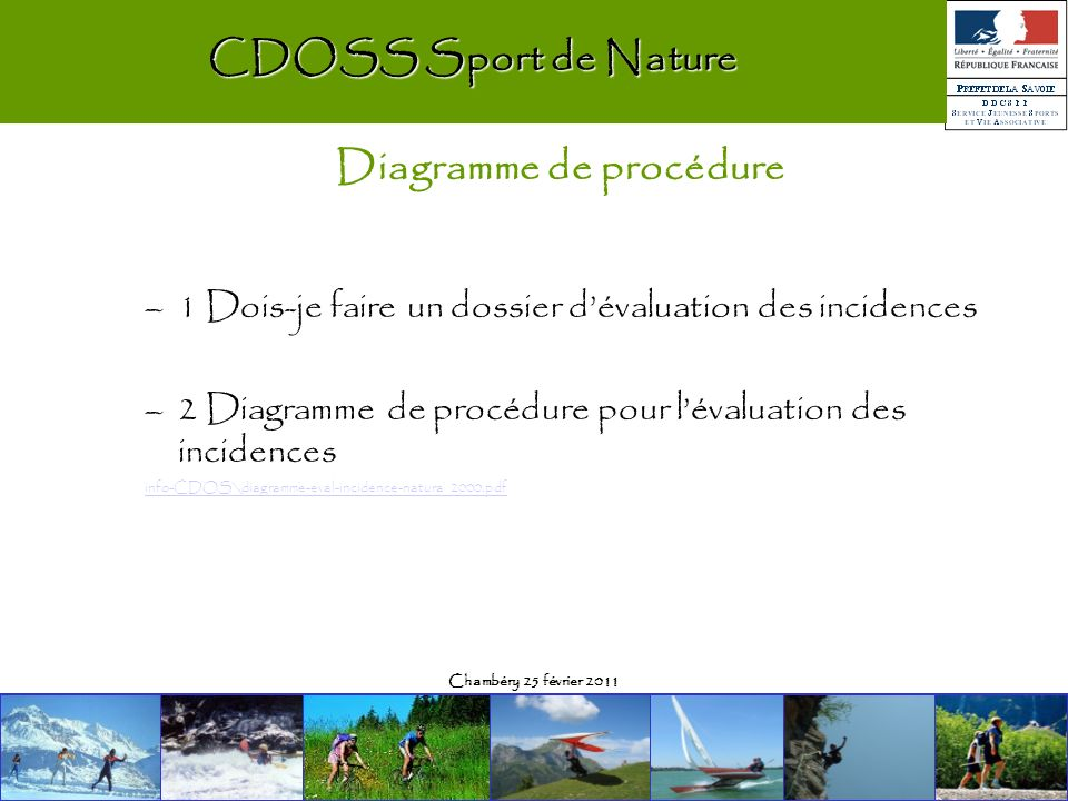 Chambéry 25 février 2011 CDOSS Sport de Nature Diagramme de procédure –1 Dois-je faire un dossier dévaluation des incidences –2 Diagramme de procédure pour lévaluation des incidences info-CDOS\diagramme-eval-incidence-natura 2000.pdf