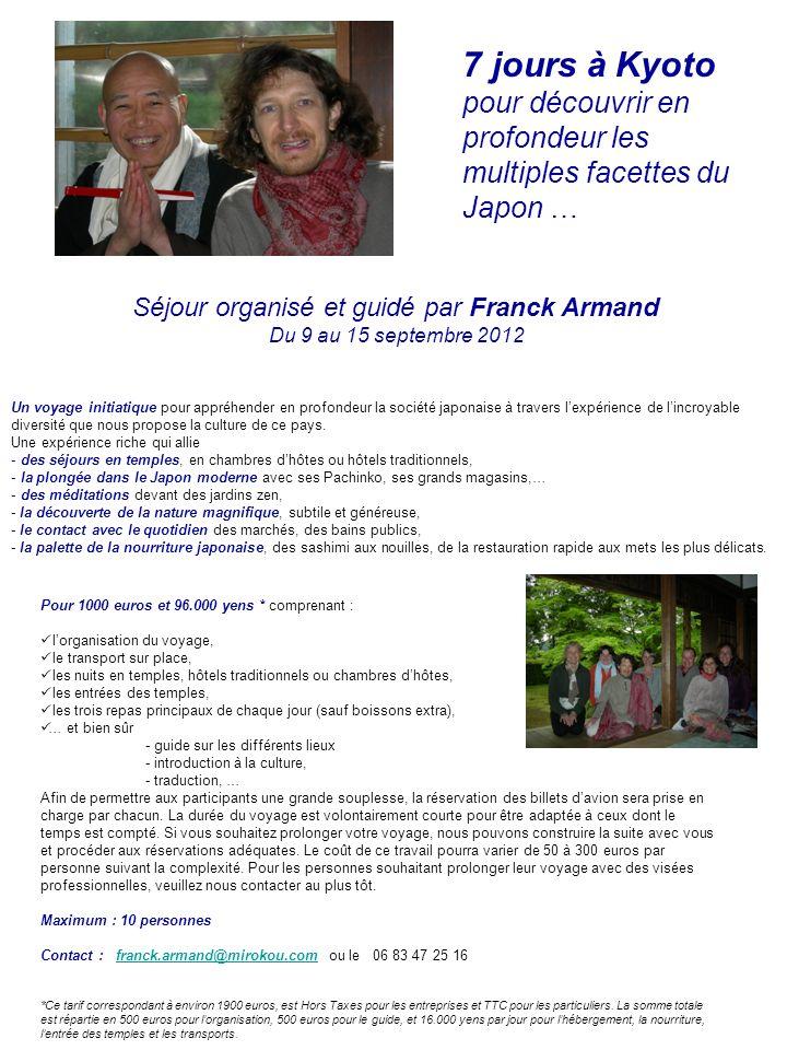 7 jours à Kyoto pour découvrir en profondeur les multiples facettes du Japon … Séjour organisé et guidé par Franck Armand Du 9 au 15 septembre 2012 Un